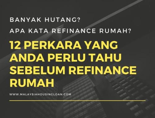Banyak hutang? Apa kata Refinance Rumah? 12 Perkara Yang Anda Perlu Tahu Sebelum Refinance Rumah