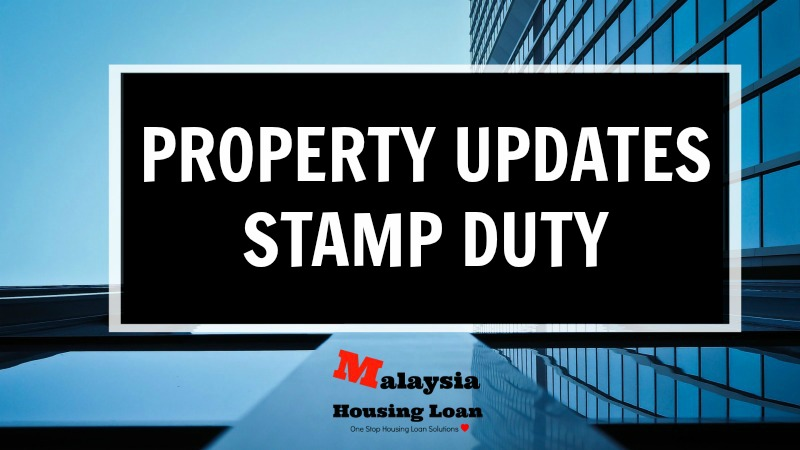 Updates On Stamp Duty Malaysia For Year 2020 The Best Malaysia Housing Loan