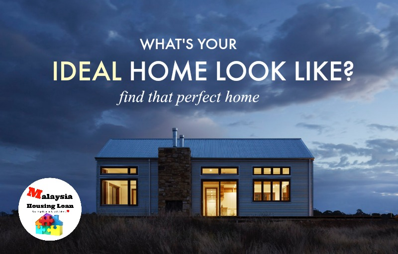 Whats Your Ideal Home Look Like Malaysia Housing Loan